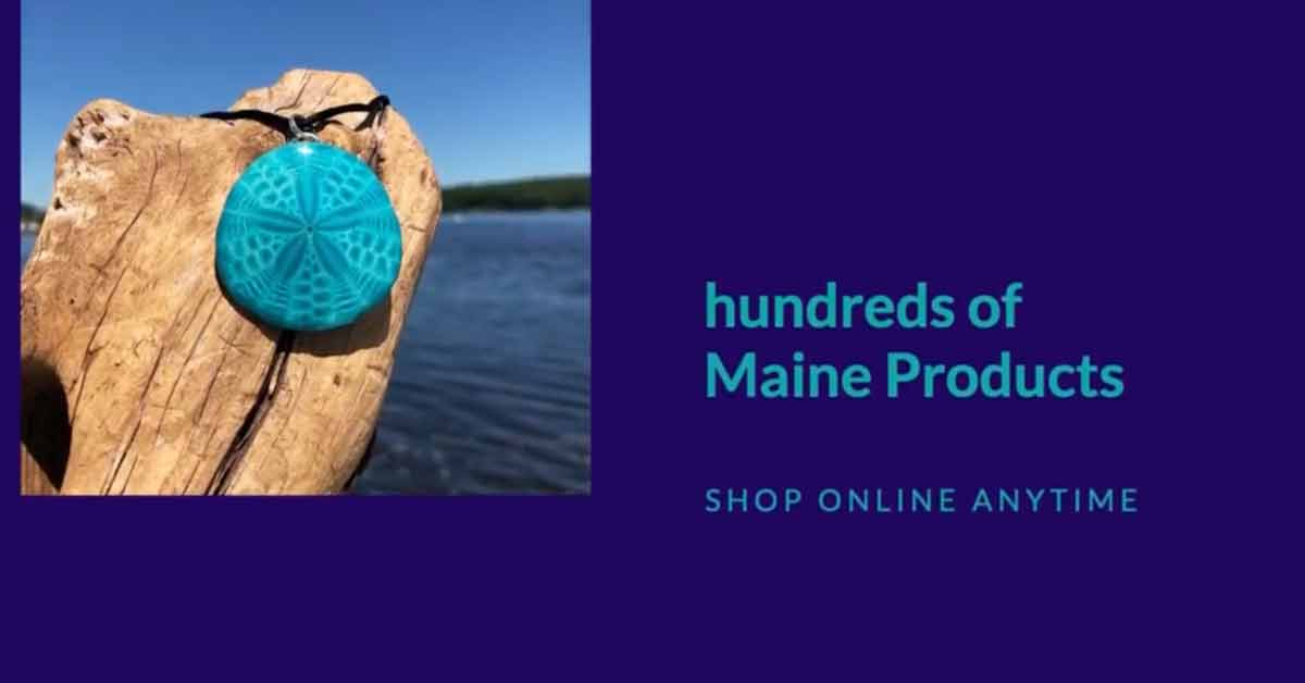 Shop Hundreds of Maine products from the comfort of your own home